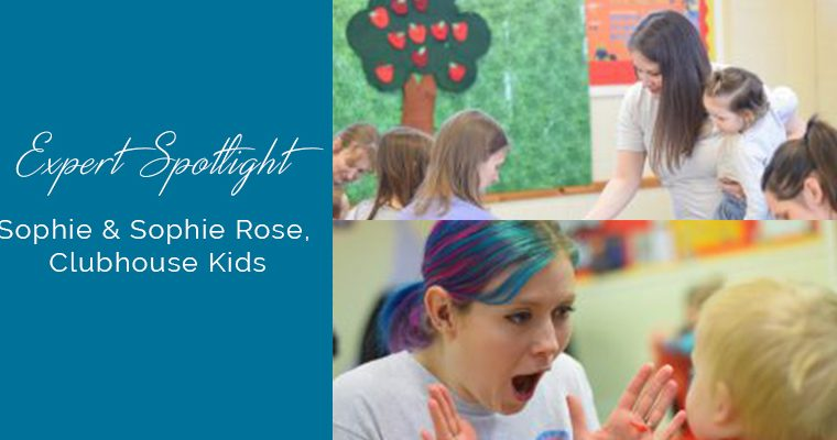 Expert Spotlight…. Sophie and Sophie Rose, Clubhouse Kids.