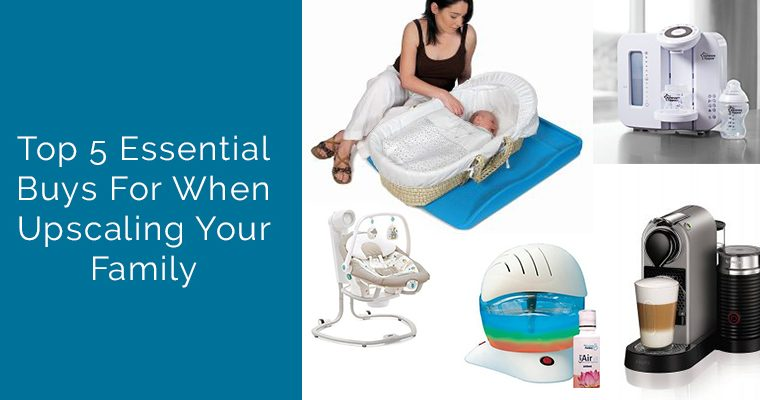 Top 5 Essential Buys For When Upscaling Your Family