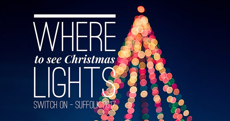 Where to see Christmas Lights Switch on – Suffolk 2017