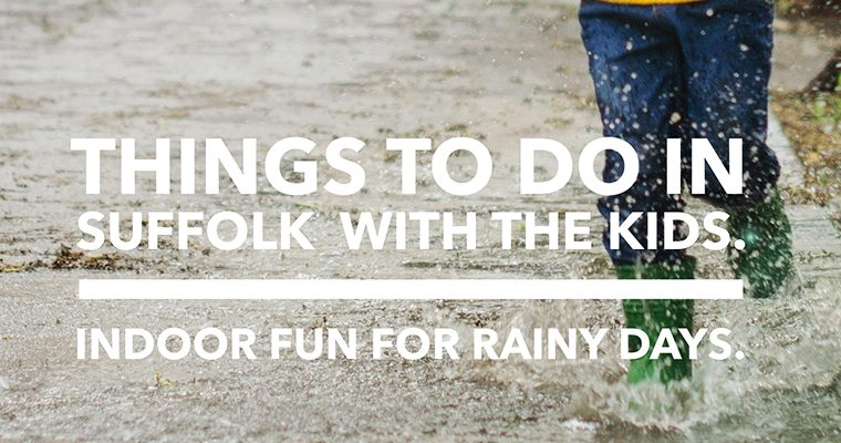 Things to do in Suffolk with the kids – Indoor fun for rainy days