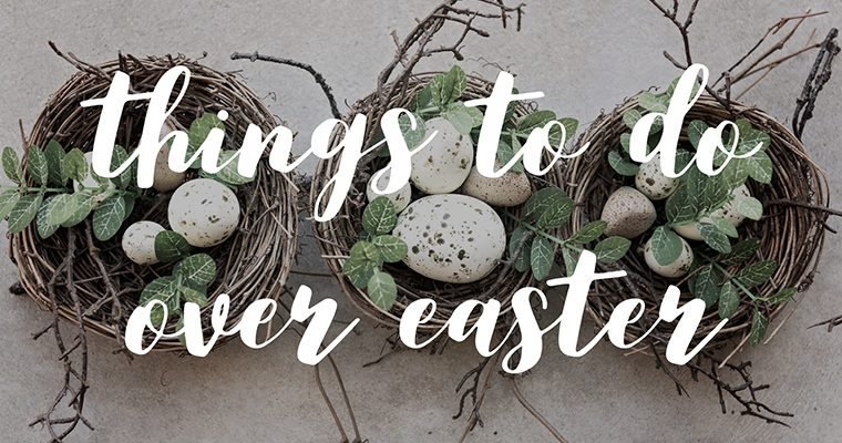 Things to do over Easter