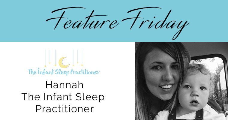 Feature Friday – Hannah, The Infant Sleep Practitioner
