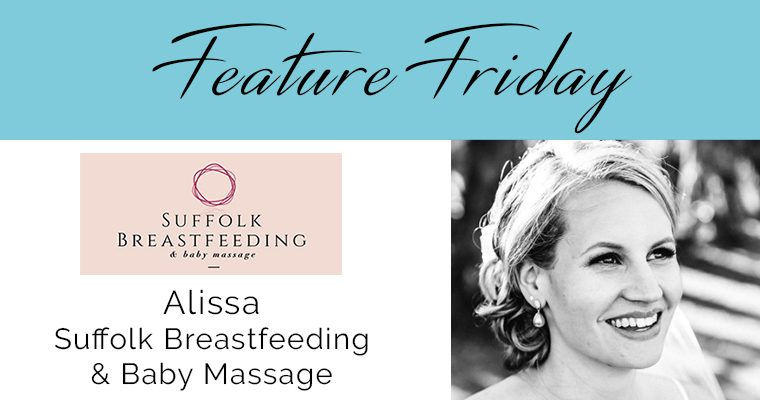 Feature Friday – Alissa, Suffolk Breastfeeding & Baby Massage